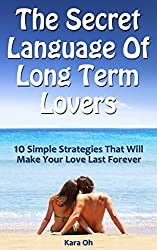 The Secret Language Of Long Term Lovers: 10 Simple Strategies That Will Make Your Love Last Forever (English Edition)