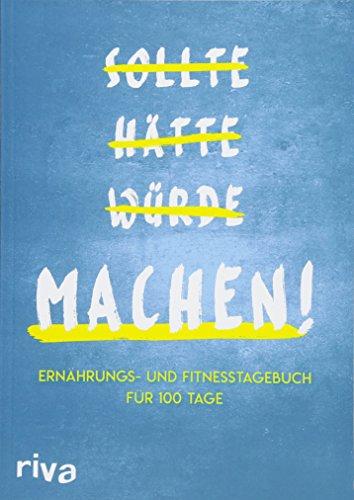 Sollte Hätte Würde Machen!: Ernährungs- und Fitnesstagebuch für 100 Tage