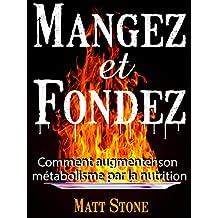 Mangez et Fondez: Comment Augmenter Son Métabolisme Par La Nutrition (French Edition)