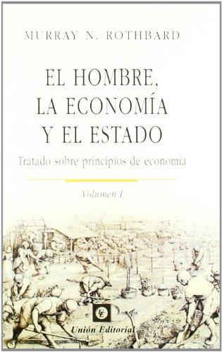 El hombre, la economía y el Estado: Tratado sobre principios de economía: 1 (Clásicos de la Libertad)