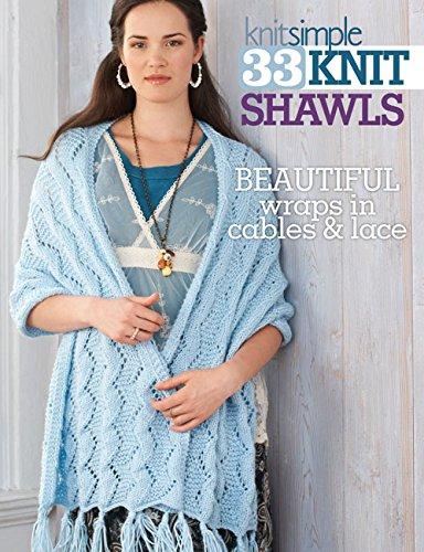 33 Knit Shawls: Beautiful Wraps in Cables and Lace
