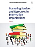 Marketing Services and Resources in Information Organizations (Chandos Information Professional Series)