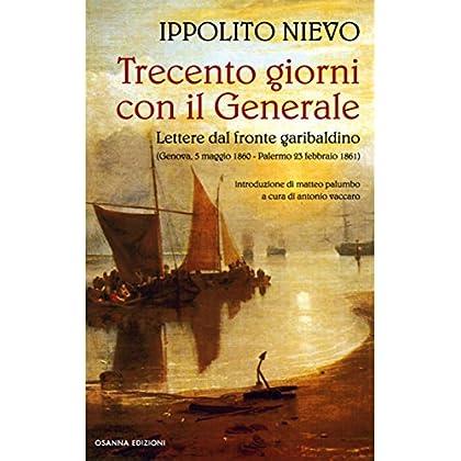 Trecento Giorni Con Il Generale: Lettere Dal Fronte Garibaldino (Polline Vol. 37)