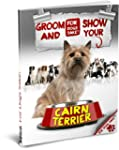 How to Groom & Show your Cairn Terrie...