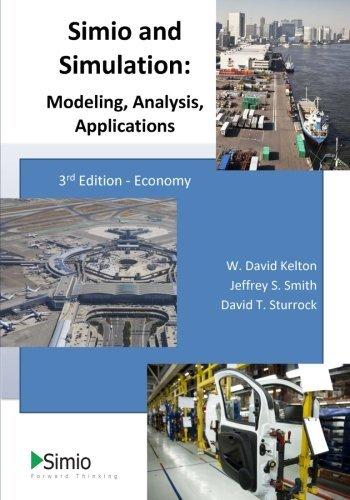 Simio and Simulation: Modeling, Analysis, Applications: Economy: Written by Dr. W. David Kelton, 2013 Edition, (3 (Economy)) Publisher: CreateSpace Independent Publishing [Paperback]