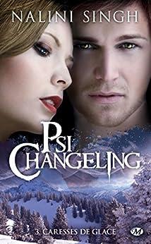 Caresses de glace: Psi-changeling, T3 par [Singh, Nalini]