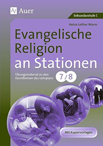 Evangelische Religion an Stationen: Übungsmaterial zu den Kernthemen des Lehrplans, Klasse 7/8 (Stationentraining SEK)