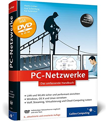 PC-Netzwerke: LAN und WLAN planen und einrichten, inkl. Virtualisierung, Cloud Computing, IPv6, VoIP – Netzwerke mit Windows, Linux und Mac (Galileo Computing)