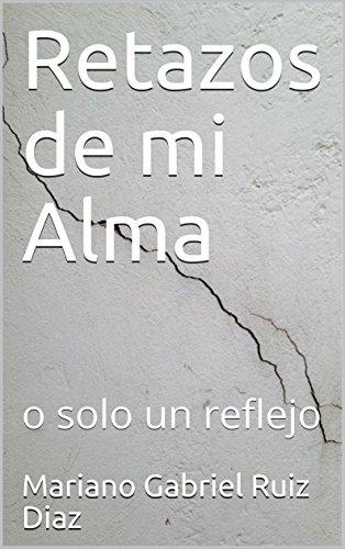 Retazos de mi Alma: o solo un reflejo por Mariano Gabriel Ruiz  Diaz