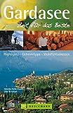 Gardasee - Zeit für das Beste: Highlights, Geheimtipps, Wohlfühladressen - Monika Kellermann