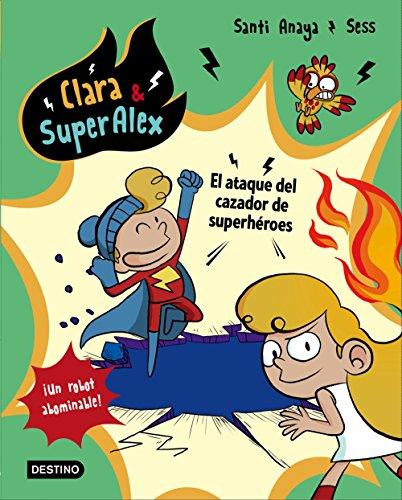 Clara & SuperÁlex. El ataque del cazador de superhéroes por Santi Anaya