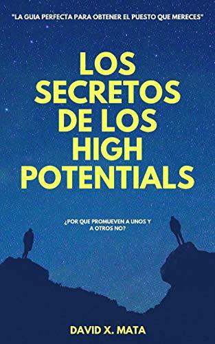 Los Secretos de los High Potentials: ¿Por qué promueven a unos y a otros no? por David X. Mata