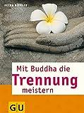 Mit Buddha die Trennung meistern (GU Mind & Soul Textratgeber)