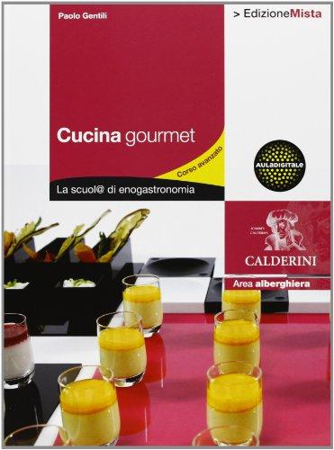Cucina gourmet. La scuol@ di enogastronomia. Per gli Ist. professionali alberghieri. Con espansione online: 2