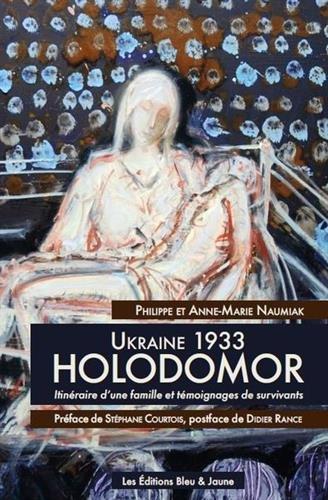 Ukraine 1933, Holodomor : Itinéraire d'une famille et témoignages de survivants