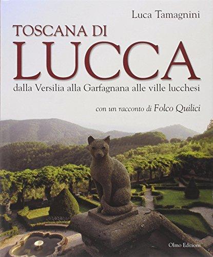 Toscana di Lucca. Dalla Versilia alla Garfagnana alle ville lucchesi