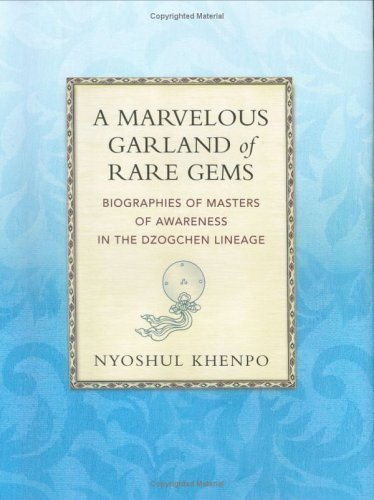 A Marvelous Garland of Rare Gems: Biographies of Masters of Awareness in the Dzogchen Lineage (A Spiritual History of the Teachings of Natural Great Perfection) by Nyoshul Khenpo Jamyang Dorjé (2005-11-01)
