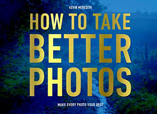 How to Take Better Photos par Kevin Meredith