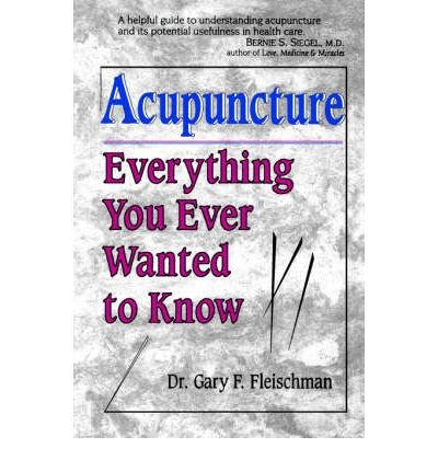 [(Everything You Ever Wanted to Know About Acupuncture: But Were Afraid to Ask)] [Author: Gary F. Fleischman] published on (September, 2000)