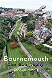 Bournemouth: The Biography (English Edition)