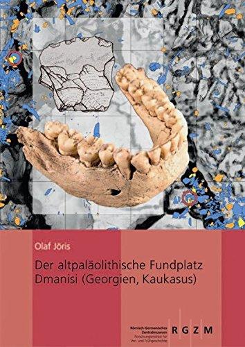 Der altpaläolithische Fundplatz Dmanisi (Georgien, Kaukasus) (Römisch Germanisches Zentralmuseum / Monographien des Römisch-Germanischen Zentralmuseums, Band 74)