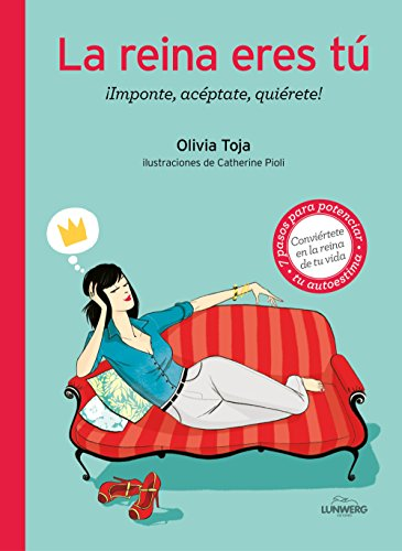 La reina eres tú: ¡Valórate, acéptate, quiérete! por Olivia Toja