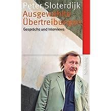 Ausgewählte Übertreibungen: Gespräche und Interviews 1993-2012 (suhrkamp taschenbuch)