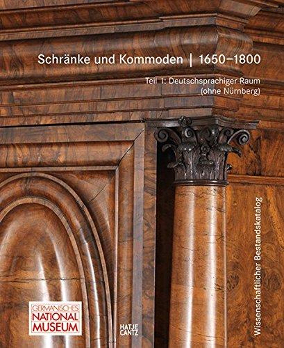 Schränke und Kommoden 1650-1800 im Germanischen Nationalmuseum: Bd. 1: Deutschsprachiger Raum ohne...
