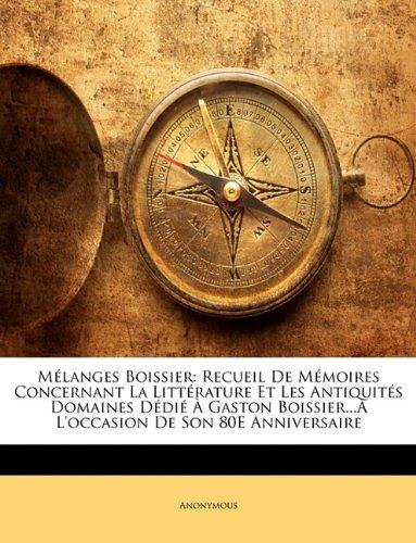 Mlanges Boissier: Recueil de Memoires Concernant La Littrature Et Les Antiquits Domaines DDI Gaston Boissier... L'Occasion de Son 80e An
