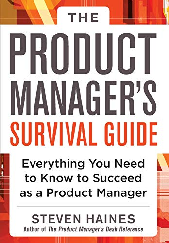 The Product Manager's Survival Guide: Everything You Need to Know to Succeed as a Product Manager par Steven Haines