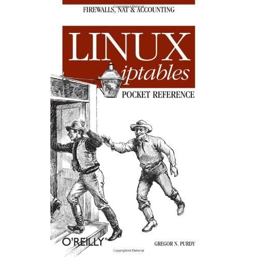 Linux iptables Pocket Reference (Pocket Reference (O'Reilly)) by Gregor N. Purdy (2004-09-04)