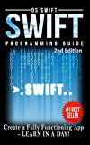 Programming: Swift: Create A Fully Functioning App: Learn in A Day!