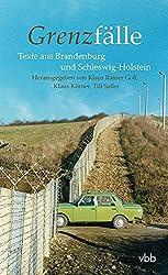 Grenzfälle: Texte aus Brandenburg und Schleswig-Holstein