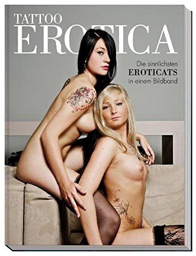 Tattoo Erotica: Die sinnlichsten Eroticats in einem Bildband