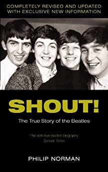 Shout!: The True Story of the Beatles by [Norman, Philip]