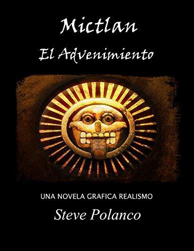 Mictlan El Advenimiento Primera Parte por Steve Polanco