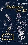 Elefanten im All: Unser Platz im Universum - Ben Moore