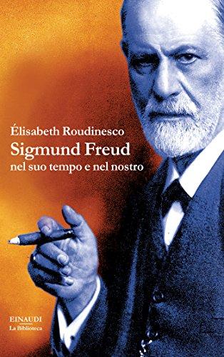 Sigmund Freud: nel suo tempo e nel nostro (La biblioteca Vol. 18 ...