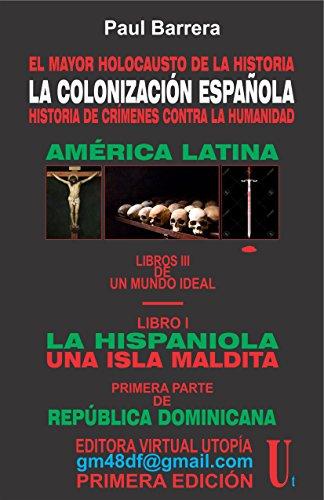 LA COLONIZACIÓN ESPAÑOLA EL MAYOR HOLOCAUTO DE LA HISTORIA: LA HISPANIOLA UNA ISLA MALDITA VÍCTIMA DE CRIMENENES CONTRA LA HUMANIDAD (EL MUNDO IDEAL nº 3) (Spanish Edition)
