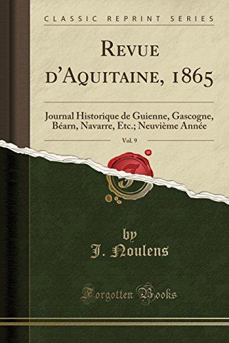 Revue D'Aquitaine, 1865, Vol. 9: Journal Historique de Guienne, Gascogne, Bearn, Navarre, Etc.; Neuvieme Annee (Classic Reprint) par J Noulens