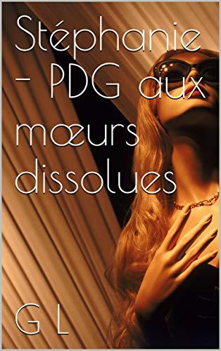Couverture du livre Stéphanie - PDG aux mœurs dissolues