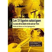 LE LIVRE JAUNE 7 : Les 13 lign??es sataniques (Edition modifi??e): La cause de la mis??re et du mal sur Terre: Volume 1 (Lignes sataniques) by Robin de Ruiter (2015-01-25)