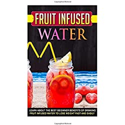 Fruit Infused Water: Learn About The Best Beginner Benefits Of Drinking Fruit Infused Water To Lose Weight FAST And Easily - Fruit infused water ... cleanse, Detox diet, Fruit infused water)