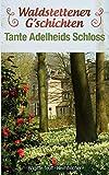 Waldstettener G`schichten: Tante Adelheids Schloss (Waldstettener Geschichten)