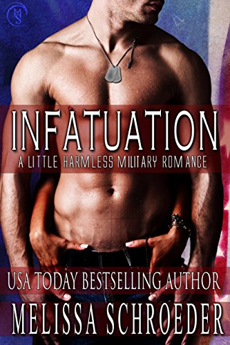Infatuation: Harmless (The Harmless Military Series Book 1) (English Edition) por Melissa Schroeder