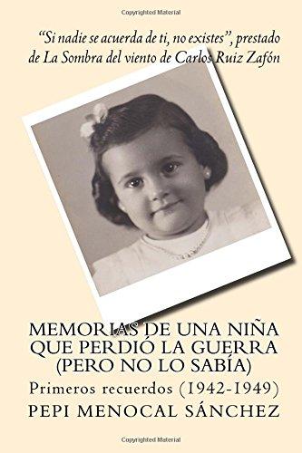 Memorias de una niña que perdió la guerra (pero no lo sabía): Primeros recuerdos (1942-1949): Volume 1 por Pepi Menocal Sánchez