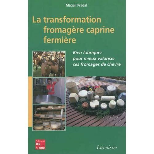La transformation fromagère caprine fermière : Bien fabriquer pour mieux valoriser ses fromages de chèvre