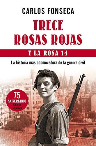 Descargar Libro Trece Rosas Rojas y la Rosa catorce: La historia más conmovedora de la guerra civil (Fuera de Colección) de Carlos Fonseca