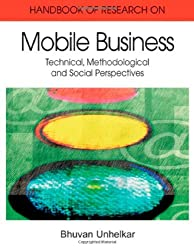 Handbook of Research in Mobile Business: Technical, Methodological and Social Perspectives