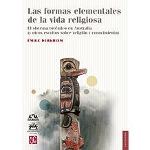 Las formas elementales de la vida religiosa. El sistema totémico en Australia (y otros escritos sobre religión y conocimiento) (Spanish Edition)